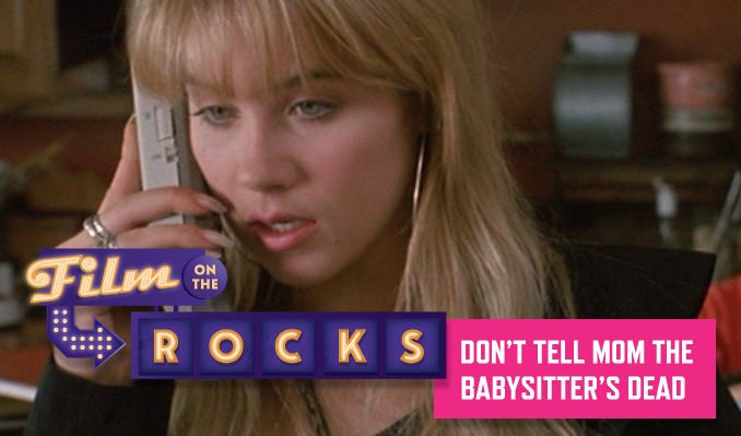 Film On The Rocks Drive-In: Don't Tell Mom the Babysitter's Dead