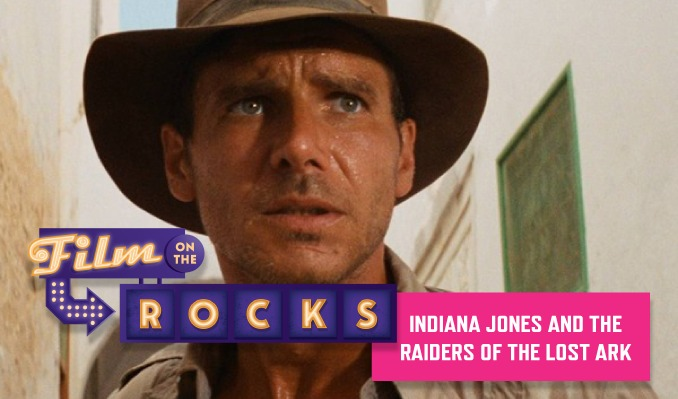 Film On The Rocks Drive-In: Indiana Jones and the Raiders of the Lost Ark